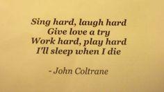 John Coltrane quote....