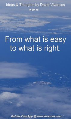From what is easy to what is right. [September 30th 2015] https://www.youtube.com/watch?v=x8Ec6bPn7xw