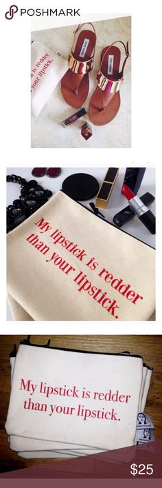 "My Lipstick is Redder Than Yours Pouch Zipper pouch in natural with a cute quote ""My Lipstick is Redder Than Yours"". No damage, super cute 6""x8"" perfect to fit inside your favorite handbag housing your on the go cosmetics. No trades. Bags"