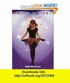 Little Star (Fairy School No. 6) (9780553487084) Gail Herman, Fran Gianfriddo , ISBN-10: 0553487086  , ISBN-13: 978-0553487084 ,  , tutorials , pdf , ebook , torrent , downloads , rapidshare , filesonic , hotfile , megaupload , fileserve