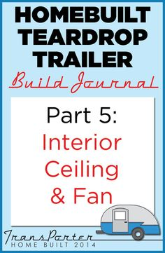 Post 5 in our #teardroptrailer build series: Interior ceiling finish and circulation fan installation