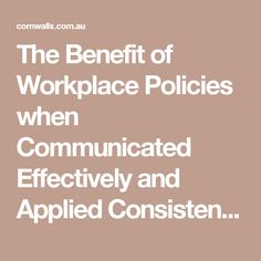The Benefit of Workplace Policies when Communicated Effectively and Applied Consistently :: Cornwall Stodart Lawyers
