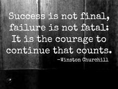 A siker nem végleges a hiba nem végzetes. A bátorság a folytatáshoz az ami számít.