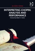 Interpreting Chopin : analysis and performance / Alison Hood. Classmark: Pb.616.20A.H3