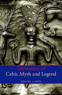Dictionary of Celtic Myth and Legend by Miranda Aldhouse-Green