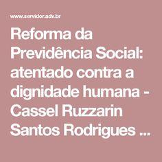 Reforma da Previdência Social: atentado contra a dignidade humana - Cassel Ruzzarin Santos Rodrigues Advogados - Notícias