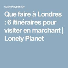 Que faire à Londres : 6 itinéraires pour visiter en marchant | Lonely Planet