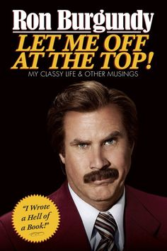 Anchorman's Ron Burgundy: Book Cover Revealed. I can't wait for Anchorman 2!!!