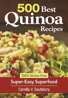 The Ancient Supergrain: 500 Best Quinoa Recipes | A green living, green parenting blog