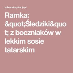 """Ramka: """"Śledziki"""" z boczniaków w lekkim sosie tatarskim"""