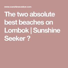 The two absolute best beaches on Lombok | Sunshine Seeker ☮