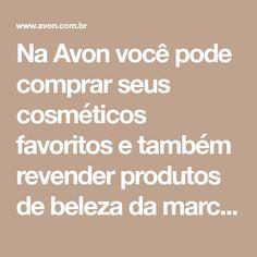 Na Avon você pode comprar seus cosméticos favoritos e também revender produtos de beleza da marca nº1 em Maquiagens no Brasil. Conheça nosso site! Avon True, Avon Online, Make Up, Face Mas, Mature Style, Makeup, Beauty Makeup, Bronzer Makeup