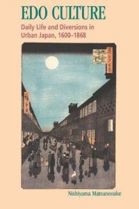 Edo Culture: Daily Life and Diversions in Urban Japan, 1600-1868: Nishiyama Matsunosuke: 9780824818500: Amazon.com: Books