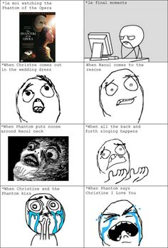 this is exactly what happened to me the first time i watched the phantom of the opera!!