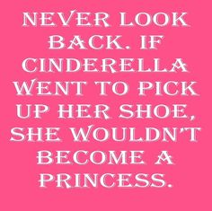Never look back.  #cinderella #princess  For more quotes visit www.searchquotes.com
