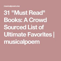 "31 ""Must Read"" Books: A Crowd Sourced List of Ultimate Favorites 