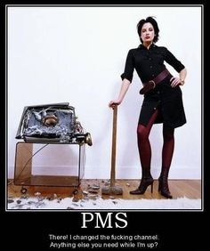 Hell hath no fury ... as a woman in PMS !