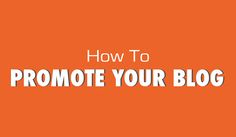 How to Promote Your Blog: The Definitive Blog Post Promotion Checklist