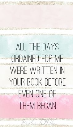 Before we were born, God numbered our days, each one is written in His book