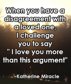 My challenge for my mom and I.sometimes I think we need to remind ourselves that our arguments shouldn't be life changers.say what you feel needs said, apologize, say I love you, and leave it at that. Great Quotes, Quotes To Live By, Me Quotes, Funny Quotes, Inspirational Quotes, Motivational Quotes, Positive Quotes, Qoutes, Love You More Quotes