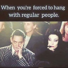 When you're forced to hang with regular people..