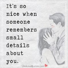It's so nice when someone remembers small details about you.