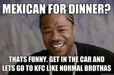 Funny Meme Mexican : Pin by ~dancingdrunkpanda~ on brandens awesome comedy west coast