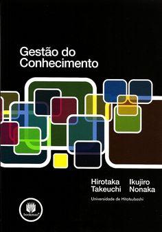 TAKEUCHI, Hirotaka; NONAKA, Ikujiro. Gestão do conhecimento. [Hitotsubashi on knowledge management (inglês)]. Tradução de Ana Thorell, Revisão técnica de Cláudio Reis Gonçalo. Porto Alegre: Bookman, 2008. xiii,m 319 p. ISBN 9788577801916. Inclui índice; il. tab. quad.; 24x16cm.  Palavras-chave: GESTAO DO CONHECIMENTO; ADMINISTRACAO.  CDU 658.01 / T136g / 2008