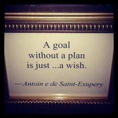 I would say that a goal with out actions is just a wish... is easy to make plans, is easy to set goals, but work on them, that's the real challenge