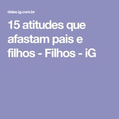 15 atitudes que afastam pais e filhos - Filhos - iG