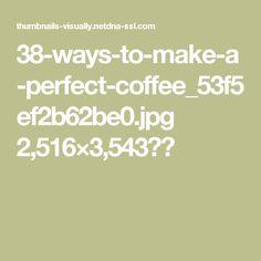 38-ways-to-make-a-perfect-coffee_53f5ef2b62be0.jpg 2,516×3,543픽셀
