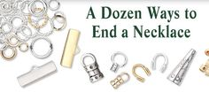 A Dozen Ways to End a Necklace - a portal into many tutes from Fire Mountain Gems #beading #basics