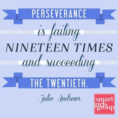 Perseverance is failing nineteen times and...