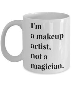 I'm a Makeup Artist, Not a Magician Mug 11 oz or 15 oz Ceramic Coffee Cup
