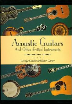 Acoustic Guitars and Other Fretted Instruments: A Photographic History. MUSIC by George Gruhn and Walter Carter. This book is one of the most beautiful I've seen covering the history of acoustic guitars and instruments. Guitar Books, Mandolin, Vintage Guitars, Acoustic Guitars, This Book, This Or That Questions, History, Instruments, Print Music