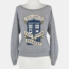 i will love you past future present Doctor who T Shirt. Funny Doctor Who Quotes, Doctor Who Love Quotes , Cool Doctor Who T Shirts, Doctor Who Tee Shirts Dr Who, Doctor Who T Shirts, Doctor Who Tardis, Eleventh Doctor, Cooler Look, Geek Fashion, Time Lords, Looks Cool, Swagg