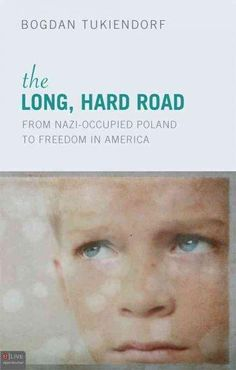 The Long, Hard Road: From Nazi-Occupied Poland to Freedom in America: Includes eLive Digital Download