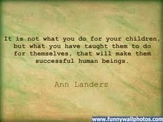 Teach them to do for themselves....