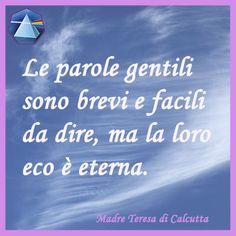 """""""Le parole gentili sono brevi e facili da dire, ma la loro eco è eterna."""" - Madre Teresa di Calcutta   #madreteresa #citazioni #quotes #lauragipponi"""