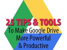 Get the most out of Google Drive with these 25 tips, tools and tweaks for power users.