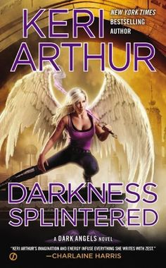 Darkness Splintered by Keri Arthur |  Dark Angels, BK#6 | Publisher: Signet | Publication Date: November 5, 2013 | www.keriarthur.com | Urban Fantasy #Paranormal #angels