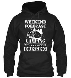 Weekend Forecast Camping With A Chance Of Drinking Black T-Shirt Front