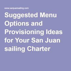 Suggested Menu Options and Provisioning Ideas for Your San Juan sailing Charter