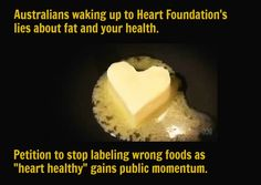 Australians wake up to Heart Foundation's lies about fat and your health. Sign the petition!