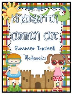 Common Core Summer Review Packet {Kindergarte}This packet can be used as an end of the year classroom review or be sent home with students at the...