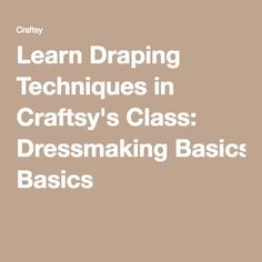 Learn Draping Techniques in Craftsy's Class: Dressmaking Basics