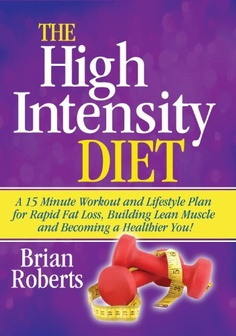 The High Intensity Diet: A 15 Minute Workout & Lifestyle Plan For Rapid Fat Loss, Building Lean Muscle and Becoming A Healthier You! $5.00