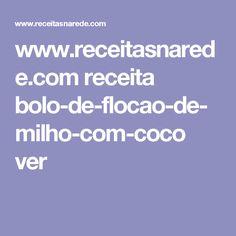 www.receitasnarede.com receita bolo-de-flocao-de-milho-com-coco ver