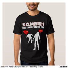 0810f7ea Zombies Need Chiropractic Too - Black Tees, Tee Shirts, Shirt Print Design,  Urban
