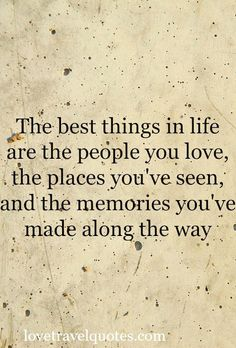 The best things in Life are the people you Love